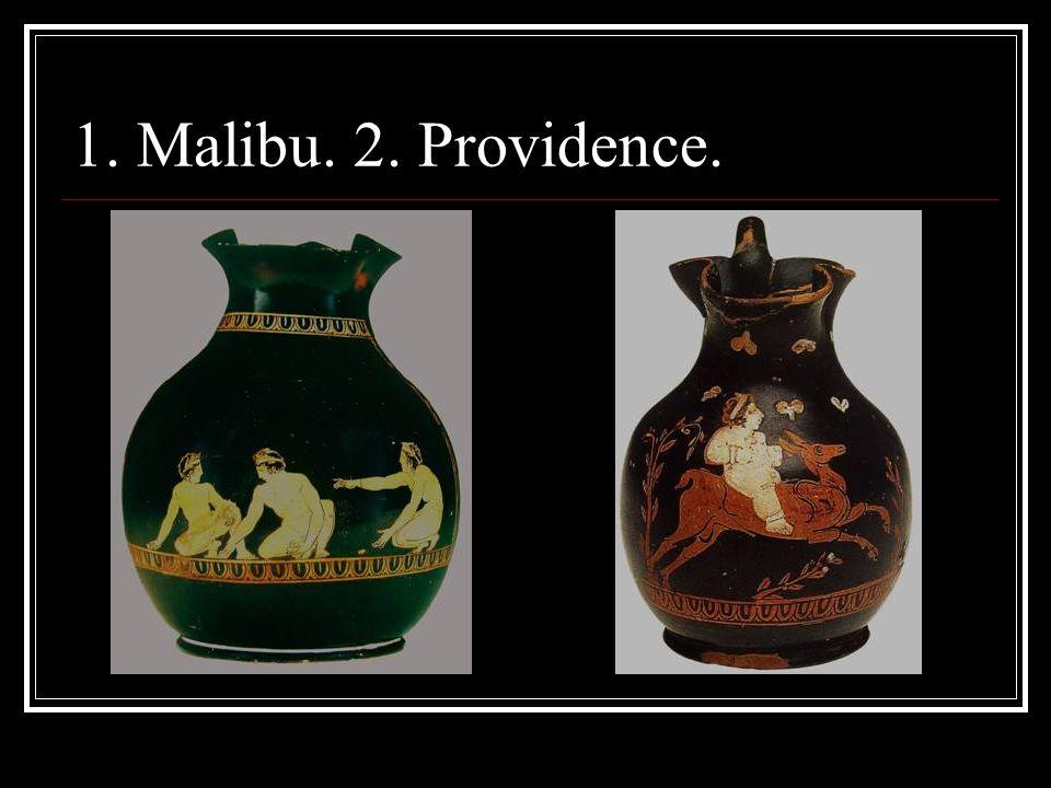 1. Malibu. 2. Providence.