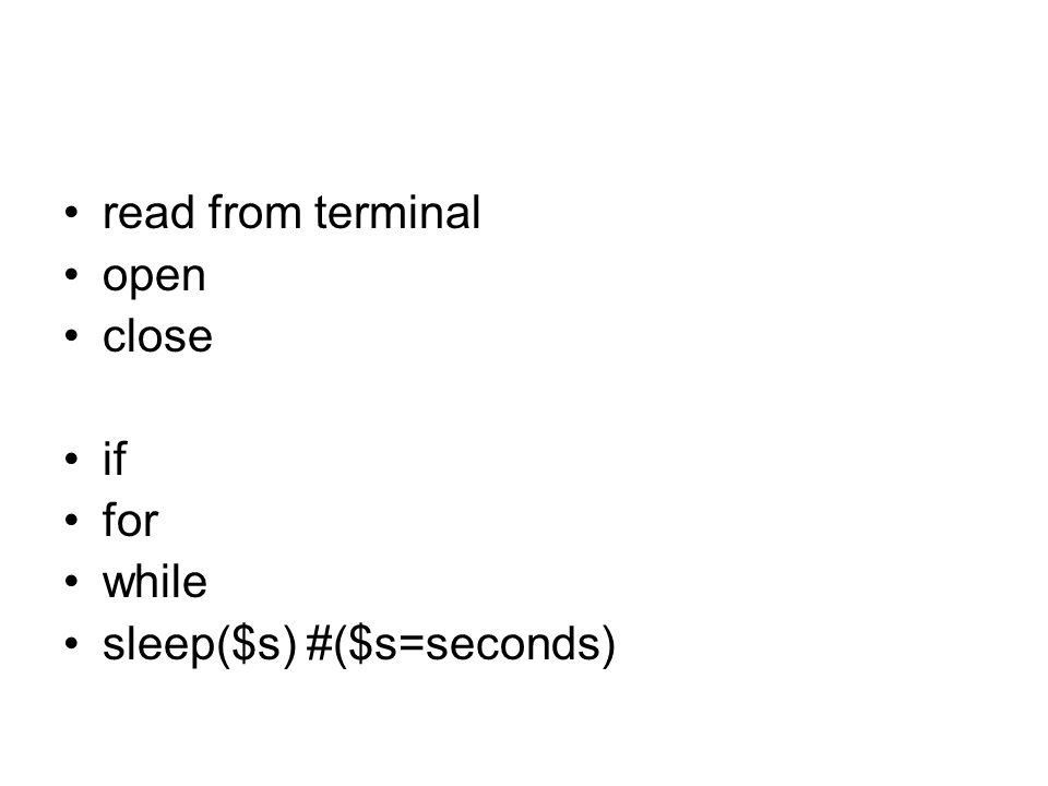 read from terminal open close if for while sleep($s) #($s=seconds)