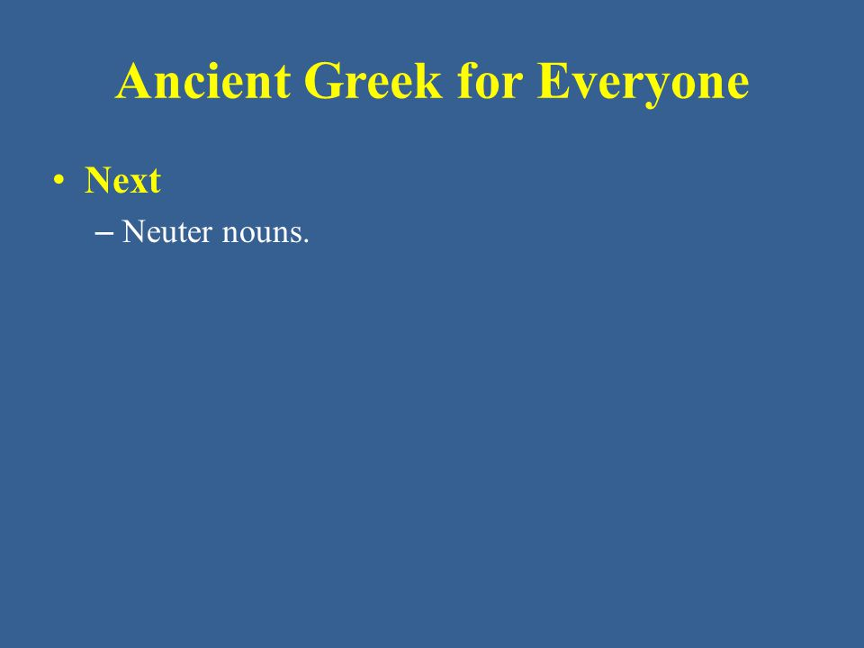 Ancient Greek for Everyone Next – Neuter nouns.