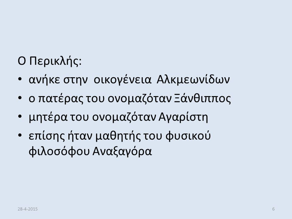 Ο Περικλής: ανήκε στην οικογένεια Αλκμεωνίδων ο πατέρας του ονομαζόταν Ξάνθιππος μητέρα του ονομαζόταν Αγαρίστη επίσης ήταν μαθητής του φυσικού φιλοσό