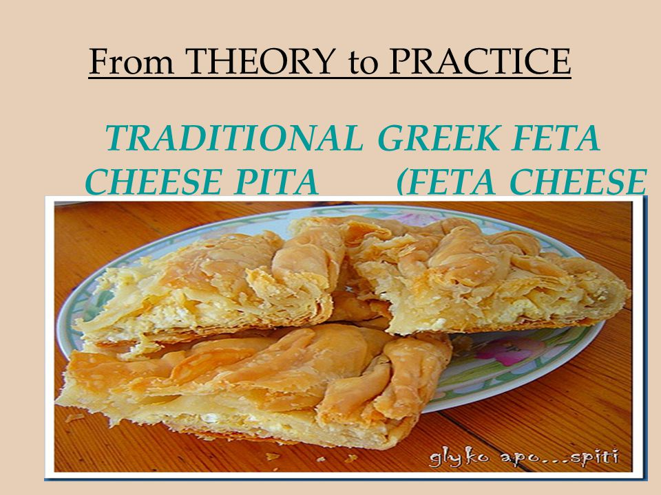 From THEORY to PRACTICE TRADITIONAL GREEK FETA CHEESE PITA (FETA CHEESE PIE)