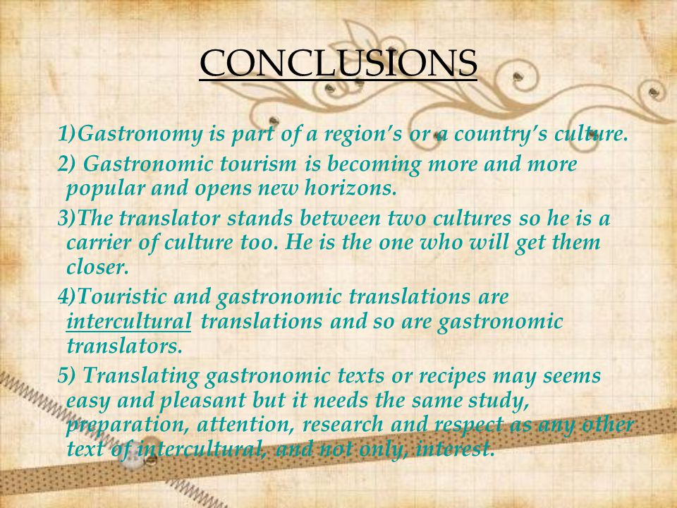 CONCLUSIONS 1)Gastronomy is part of a region's or a country's culture. 2) Gastronomic tourism is becoming more and more popular and opens new horizons