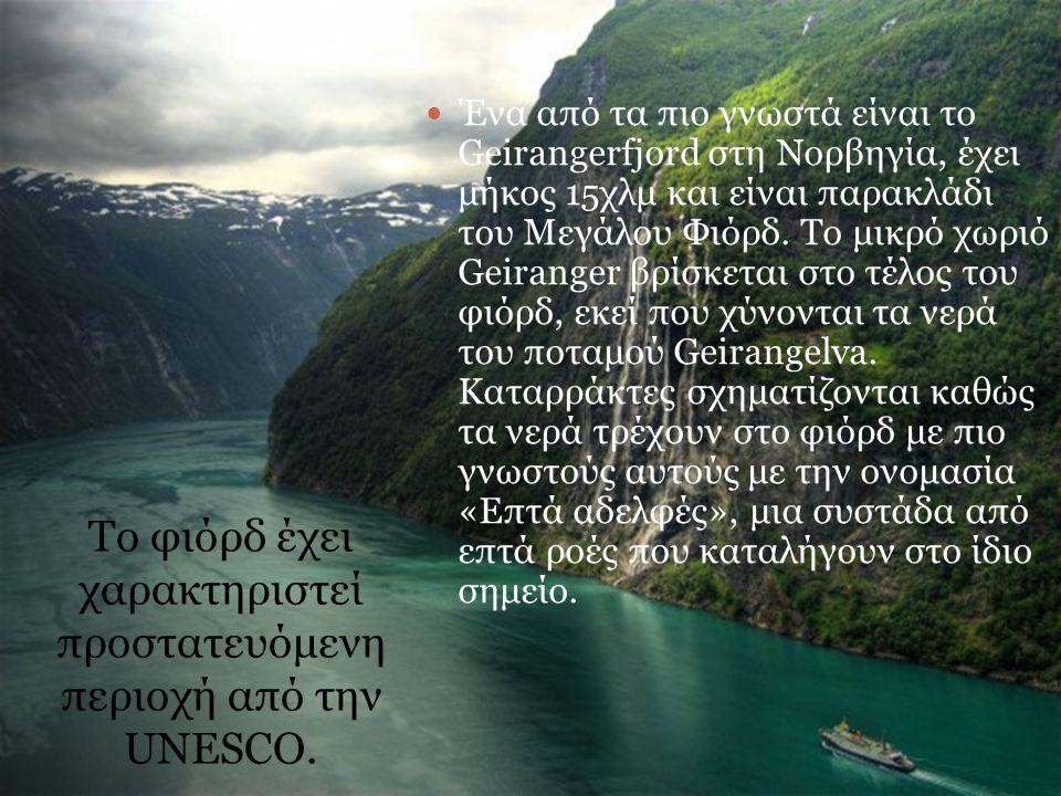 Το φιόρδ έχει χαρακτηριστεί προστατευόμενη περιοχή από την UNESCO. Ένα από τα πιο γνωστά είναι το Geirangerfjord στη Νορβηγία, έχει μήκος 15χλμ και εί