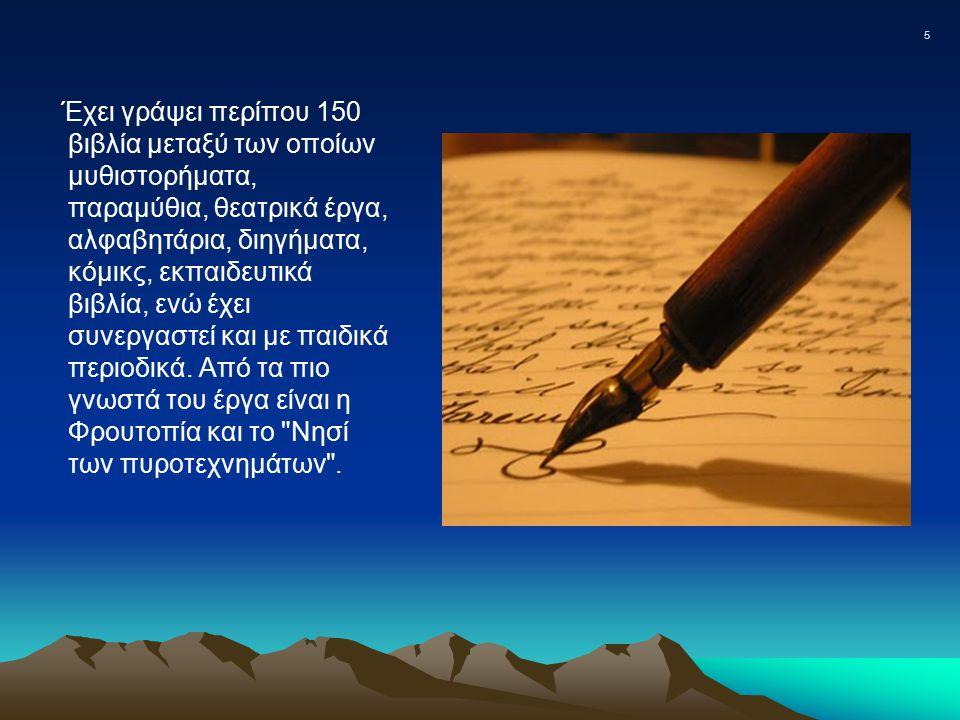 5 Έχει γράψει περίπου 150 βιβλία μεταξύ των οποίων μυθιστορήματα, παραμύθια, θεατρικά έργα, αλφαβητάρια, διηγήματα, κόμικς, εκπαιδευτικά βιβλία, ενώ έ