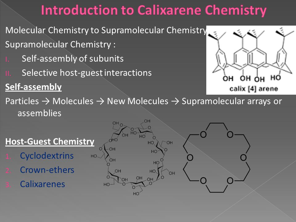 Molecular Chemistry to Supramolecular Chemistry Supramolecular Chemistry : I. Self-assembly of subunits II. Selective host-guest interactions Self-ass