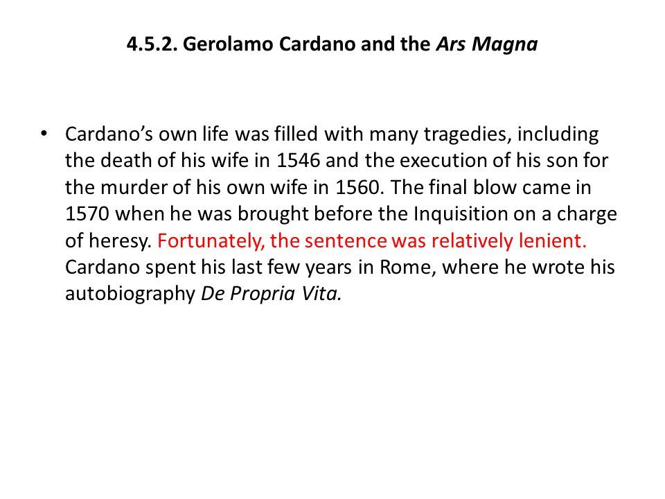 4.5.2. Gerolamo Cardano and the Ars Magna Cardano's own life was filled with many tragedies, including the death of his wife in 1546 and the execution