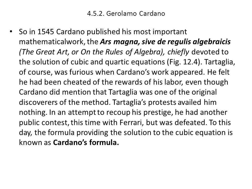 4.5.2. Gerolamo Cardano So in 1545 Cardano published his most important mathematicalwork, the Ars magna, sive de regulis algebraicis (The Great Art, o