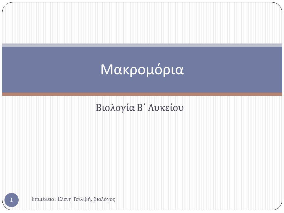 Βιολογία Β΄ Λυκείου Μακρομόρια 1 Επιμέλεια : Ελένη Τσιλιβή, βιολόγος