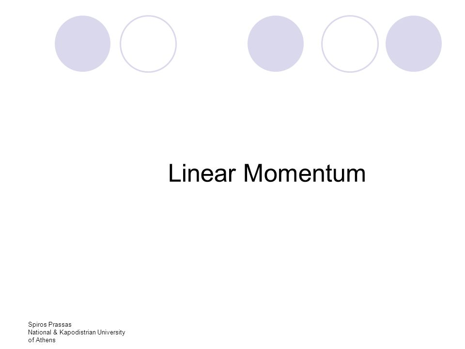 Spiros Prassas National & Kapodistrian University of Athens Linear Momentum