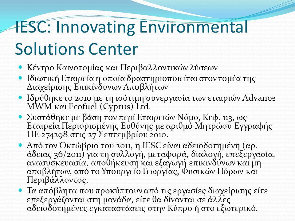 IESC: Innovating Environmental Solutions Center Αποτελεί τη μία και μοναδική εταιρεία διαχείρισης επικίνδυνων αποβλήτων στην Κύπρο.