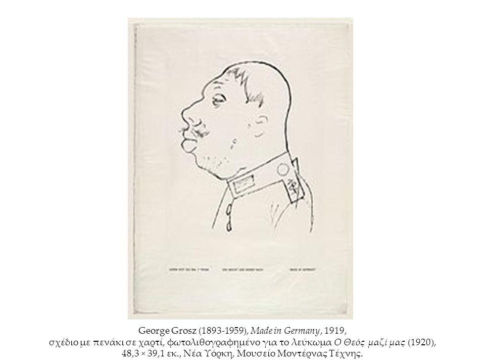 George Grosz (1893-1959), Made in Germany, 1919, σχέδιο με πενάκι σε χαρτί, φωτολιθογραφημένο για το λεύκωμα Ο Θεός μαζί μας (1920), 48,3 × 39,1 εκ., Νέα Υόρκη, Μουσείο Μοντέρνας Τέχνης.