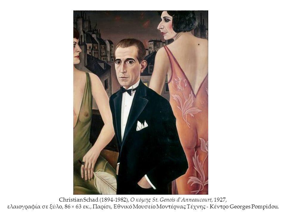 Christian Schad (1894-1982), Ο κόμης St. Genois d'Anneaucourt, 1927, ελαιογραφία σε ξύλο, 86 × 63 εκ., Παρίσι, Εθνικό Μουσείο Μοντέρνας Τέχνης - Κέντρ