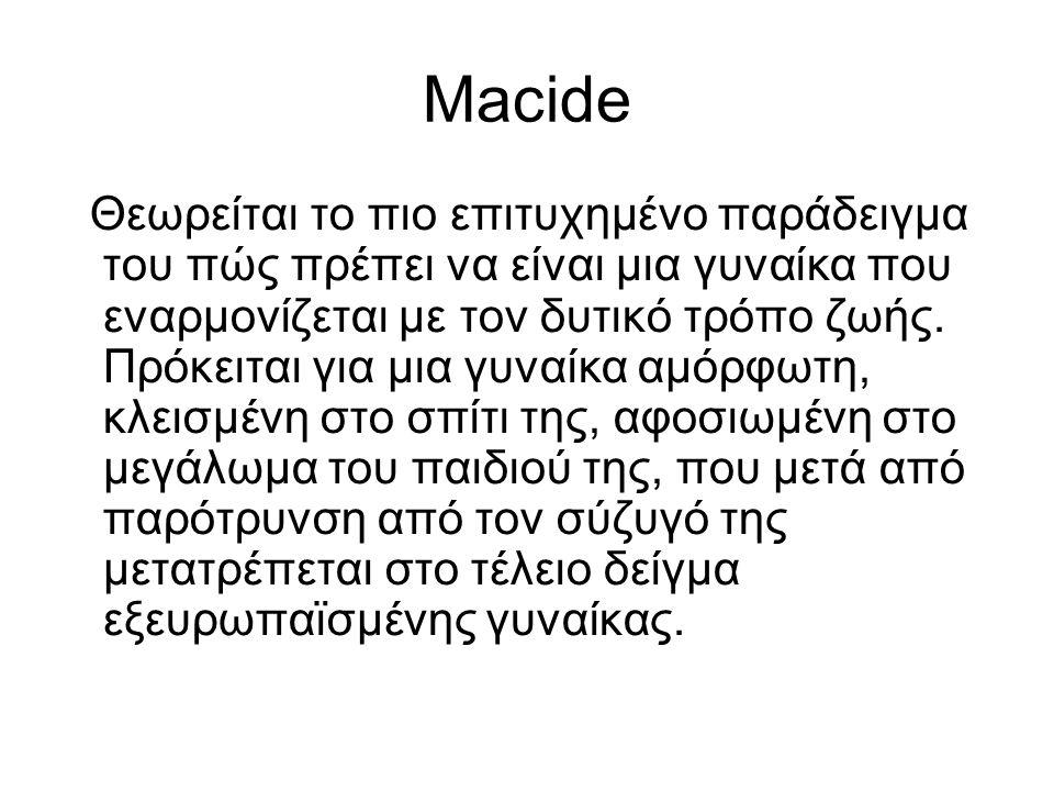 Macide Θεωρείται το πιο επιτυχημένο παράδειγμα του πώς πρέπει να είναι μια γυναίκα που εναρμονίζεται με τον δυτικό τρόπο ζωής. Πρόκειται για μια γυναί
