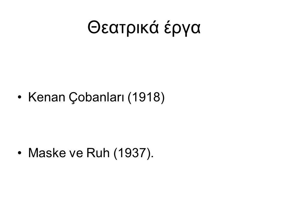 Θεατρικά έργα Kenan Çobanları (1918) Maske ve Ruh (1937).