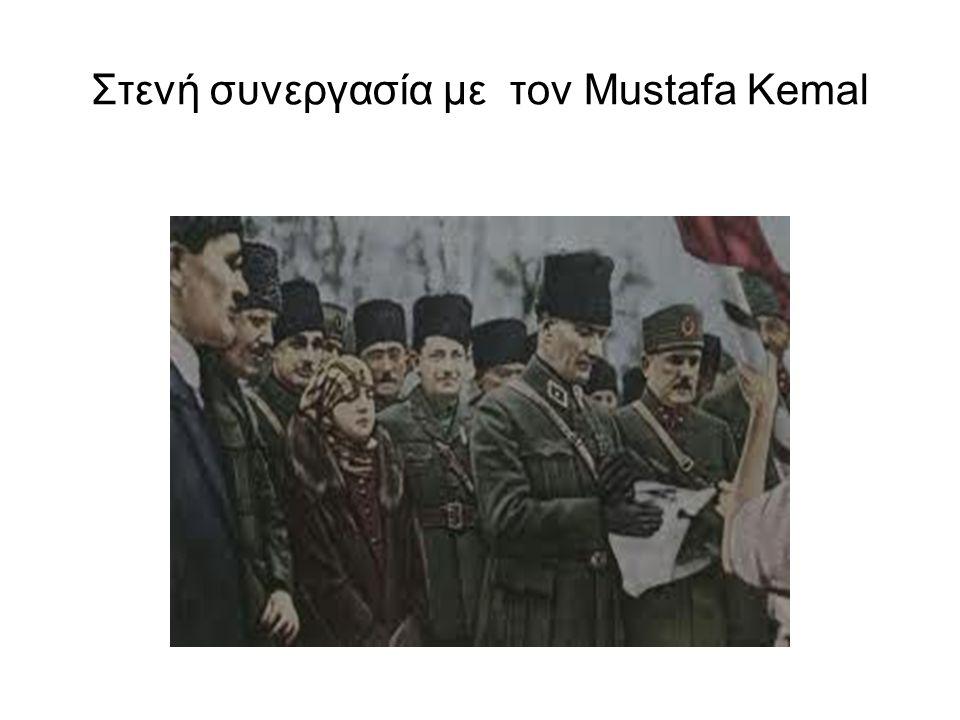 Στενή συνεργασία με τον Mustafa Kemal