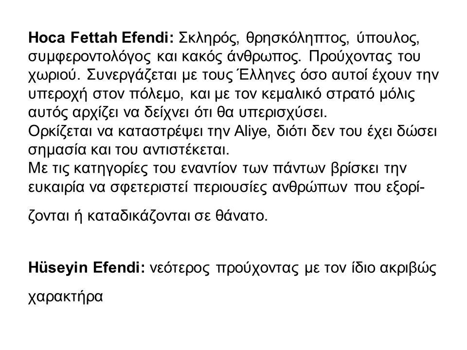 Hoca Fettah Efendi: Σκληρός, θρησκόληπτος, ύπουλος, συμφεροντολόγος και κακός άνθρωπος. Προύχοντας του χωριού. Συνεργάζεται με τους Έλληνες όσο αυτοί