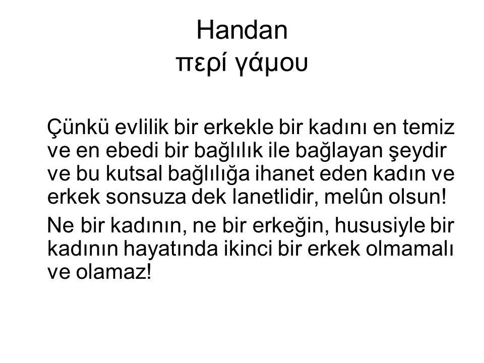 Handan περί γάμου Çünkü evlilik bir erkekle bir kadını en temiz ve en ebedi bir bağlılık ile bağlayan şeydir ve bu kutsal bağlılığa ihanet eden kadın