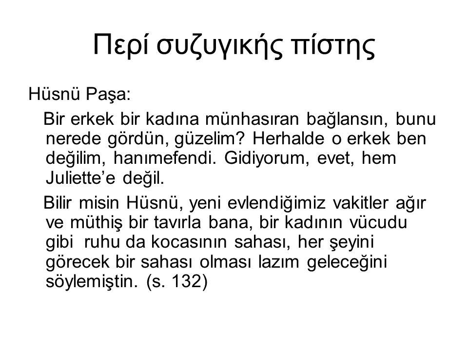 Περί συζυγικής πίστης Hüsnü Paşa: Bir erkek bir kadına münhasıran bağlansın, bunu nerede gördün, güzelim? Herhalde o erkek ben değilim, hanımefendi. G