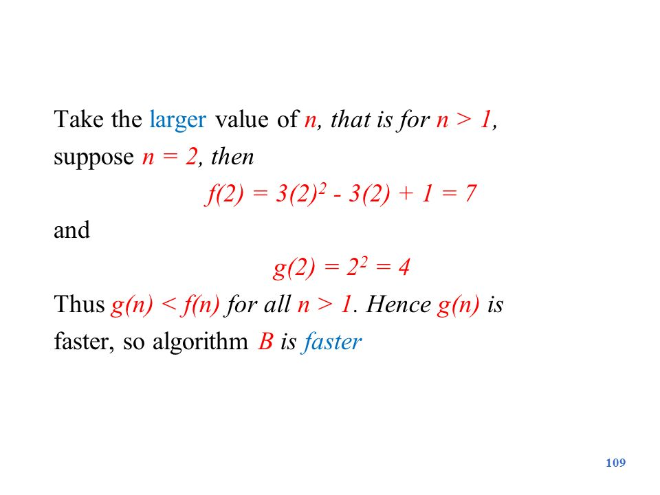 Take the larger value of n, that is for n > 1, suppose n = 2, then f(2) = 3(2) 2 - 3(2) + 1 = 7 and g(2) = 2 2 = 4 Thus g(n) 1. Hence g(n) is faster,