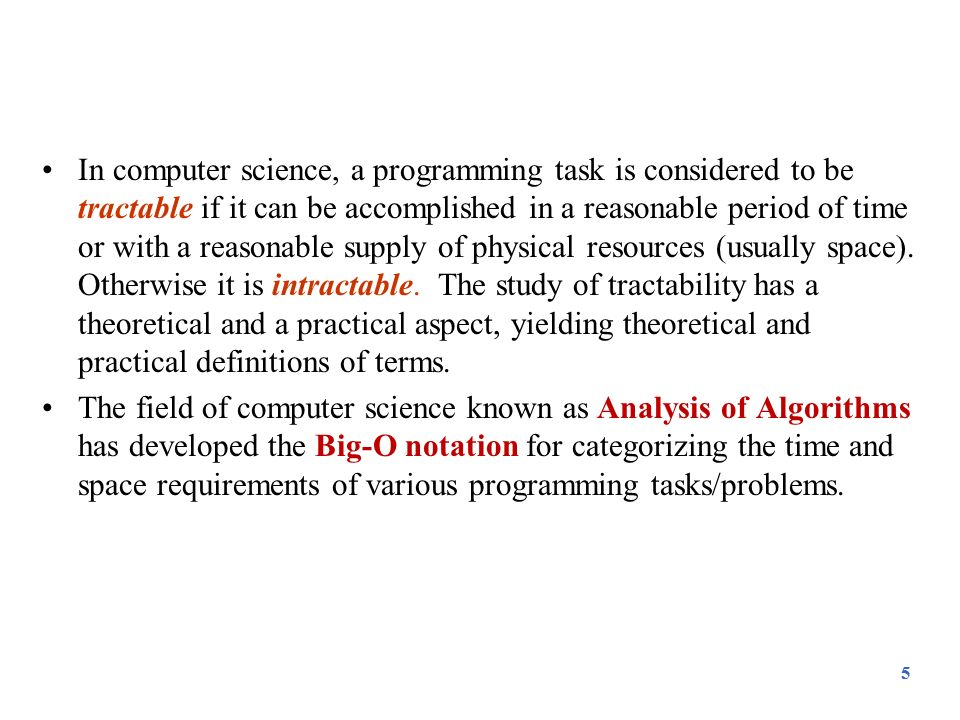 46 Στοιχεία υπολογιστικής πολυπλοκότητας Η απόδειξη ύπαρξης ενός αλγορίθμου εξασφαλίζει ότι το πρόβλημα είναι υπολογιστικά επιλύσιμο.
