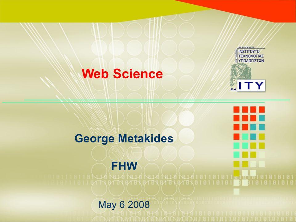 Web science timeline 1992: Tim Berners-Lee presents Web in Geneva (CERN) 1993: World Wide Web Consortium (W3C) is established :: Xxxx : FHW - TBL presents his ideas on Semantic web 2005: The Web Science Workshop, London Chairs: Tim Berners-Lee, Wendy Hall Organizing Committee: J.Hendler, N.