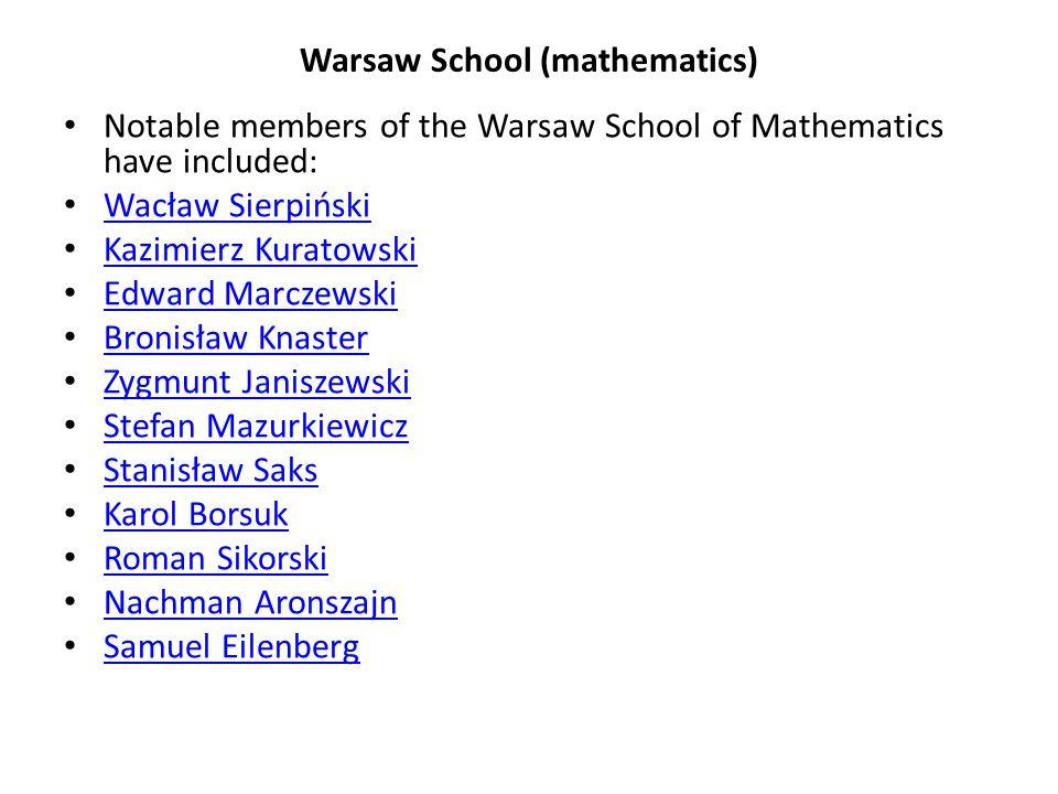 Warsaw School (mathematics) Notable members of the Warsaw School of Mathematics have included: Wacław Sierpiński Kazimierz Kuratowski Edward Marczewsk