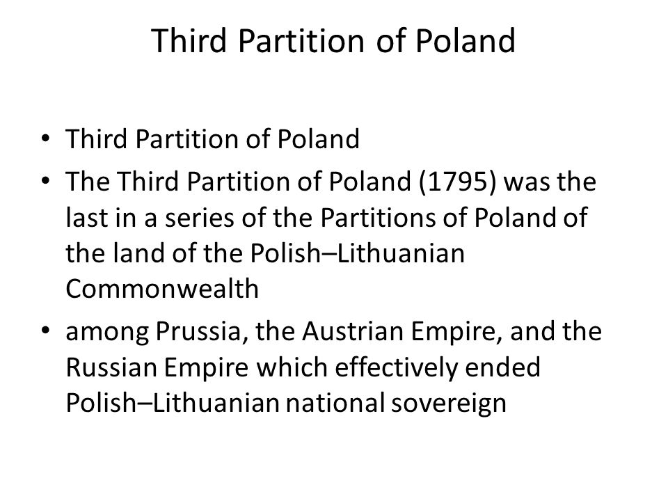 Third Partition of Poland The Third Partition of Poland (1795) was the last in a series of the Partitions of Poland of the land of the Polish–Lithuani
