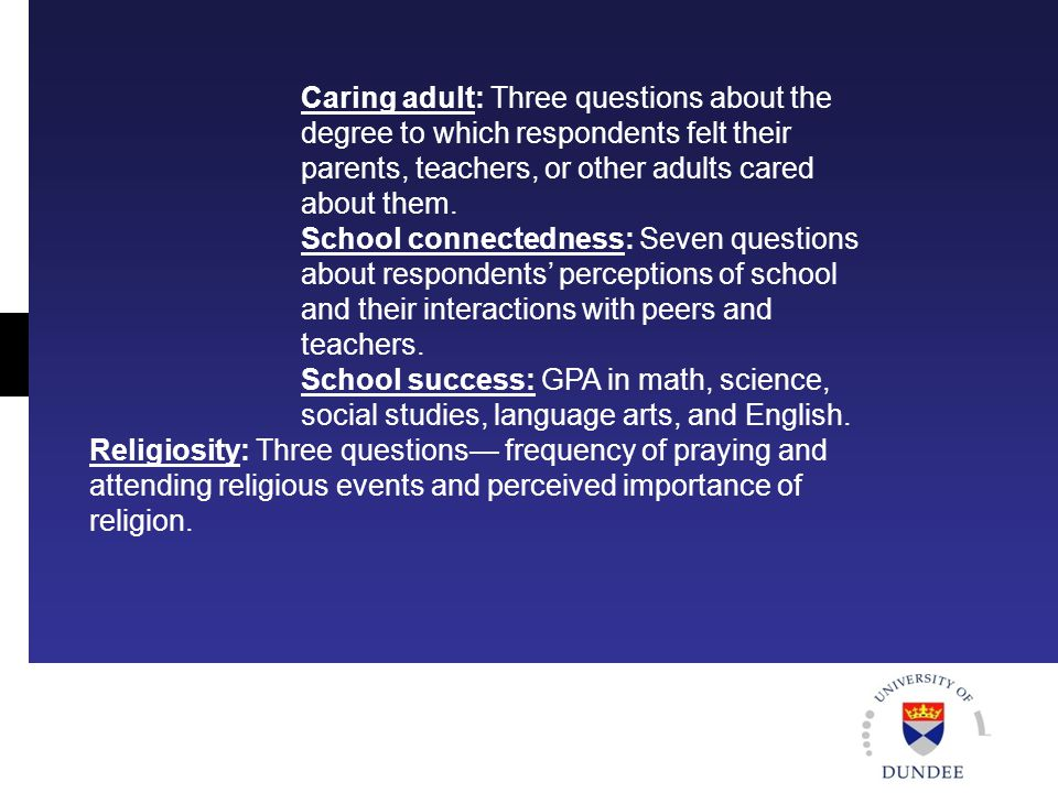 Caring adult: Three questions about the degree to which respondents felt their parents, teachers, or other adults cared about them.