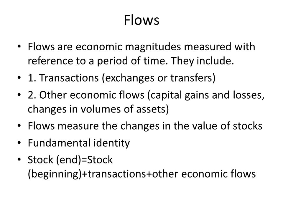 Flows Flows are economic magnitudes measured with reference to a period of time.