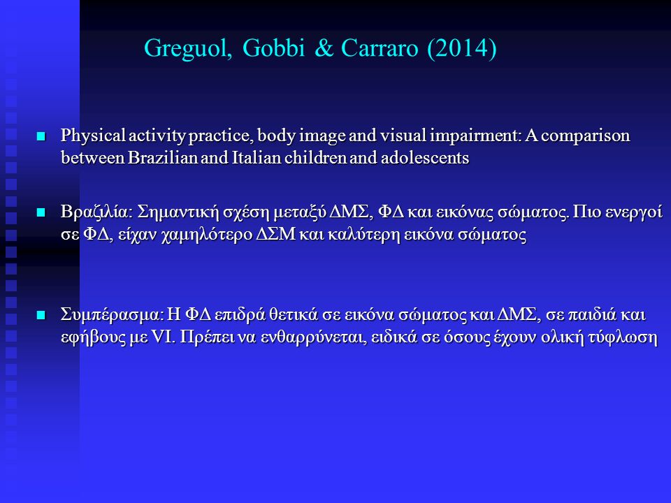 Greguol, Gobbi & Carraro (2014) n Physical activity practice, body image and visual impairment: A comparison between Brazilian and Italian children an