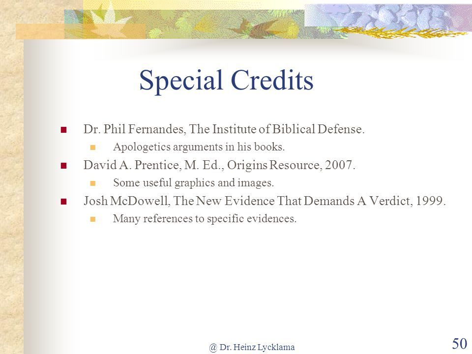 @ Dr. Heinz Lycklama 50 Special Credits Dr. Phil Fernandes, The Institute of Biblical Defense.