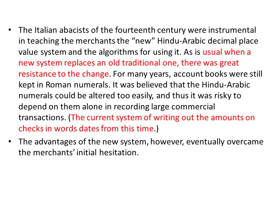 The Italian abacists of the fourteenth century were instrumental in teaching the merchants the new Hindu-Arabic decimal place value system and the algorithms for using it.