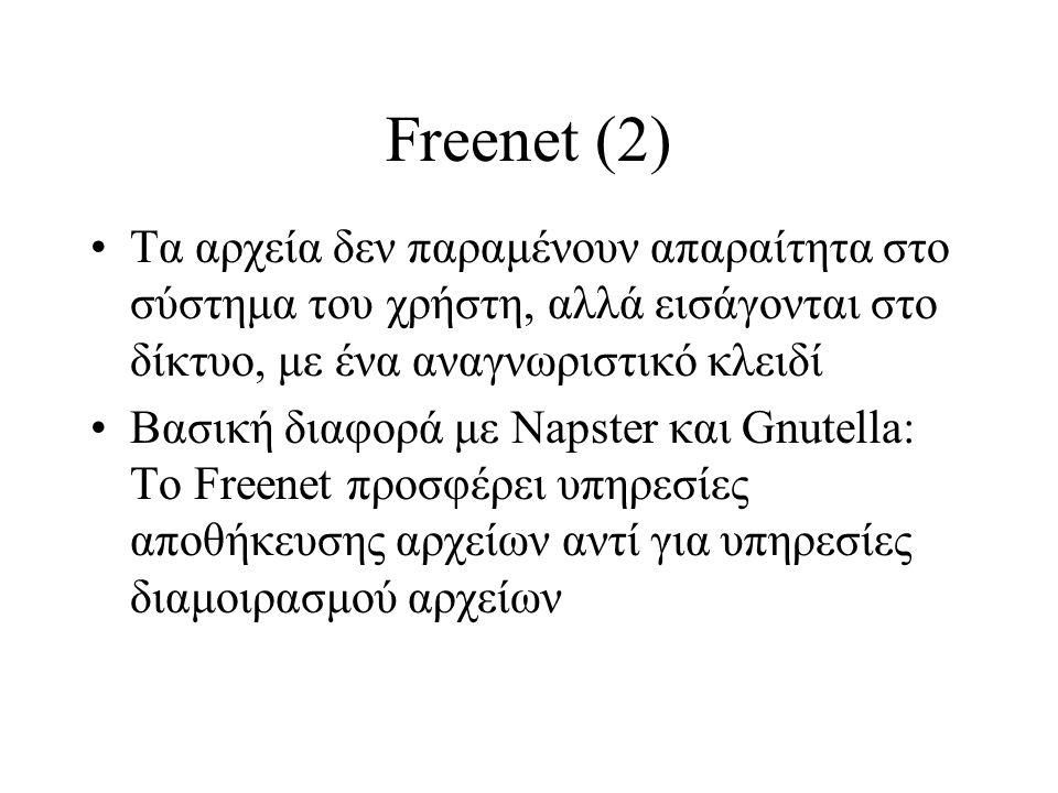 Freenet (2) Τα αρχεία δεν παραμένουν απαραίτητα στο σύστημα του χρήστη, αλλά εισάγονται στο δίκτυο, με ένα αναγνωριστικό κλειδί Βασική διαφορά με Naps