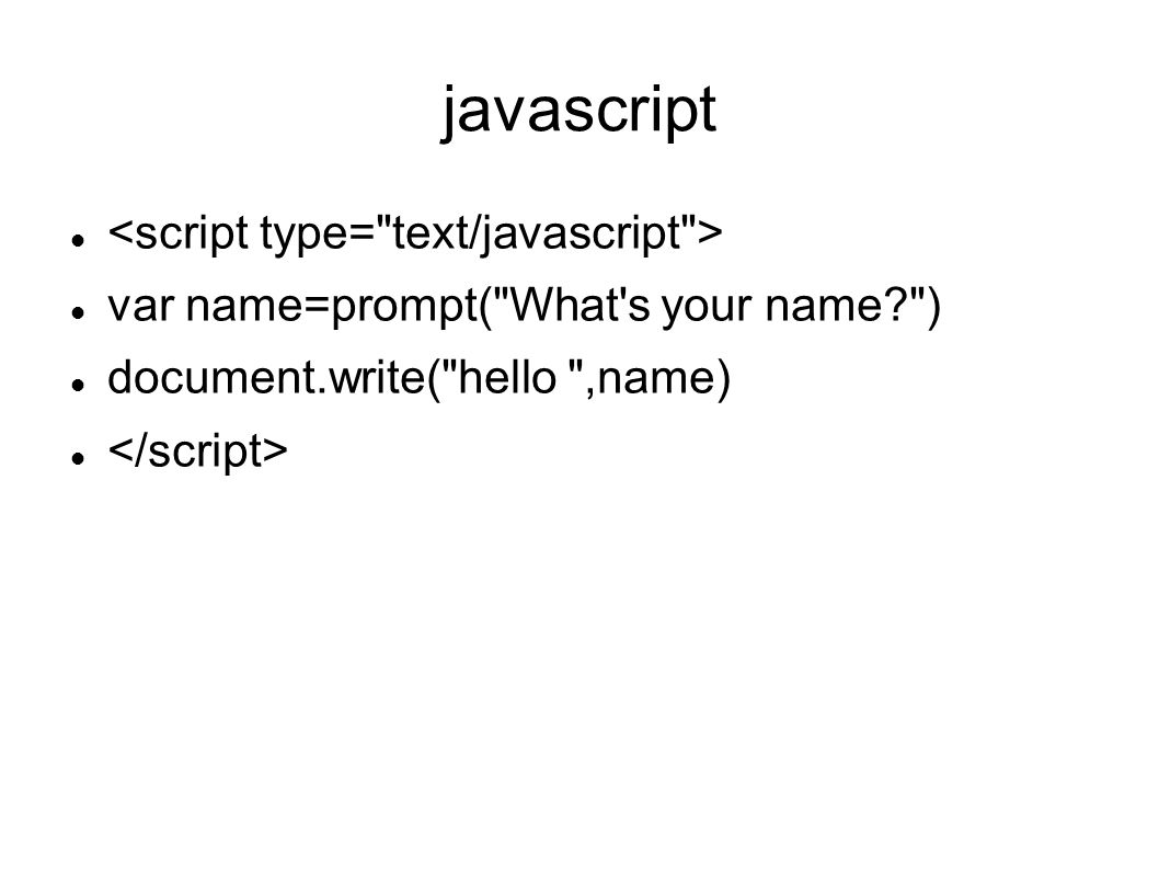 javascript var name=prompt( What s your name ) document.write( hello ,name)