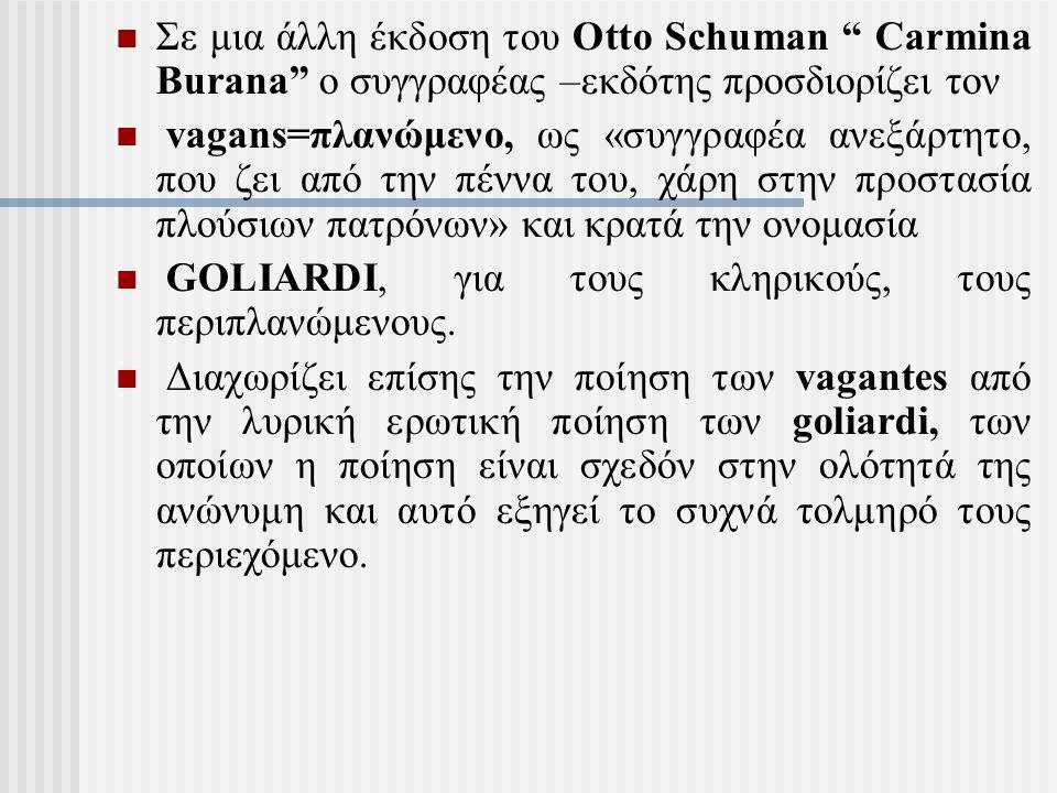 """Σε μια άλλη έκδοση του Otto Schuman """" Carmina Burana"""" ο συγγραφέας –εκδότης προσδιορίζει τον vagans=πλανώμενο, ως «συγγραφέα ανεξάρτητο, που ζει από τ"""