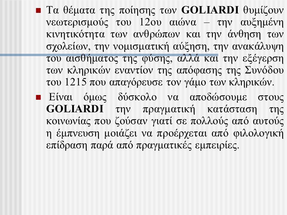 Τα θέματα της ποίησης των GOLIARDI θυμίζουν νεωτερισμούς του 12ου αιώνα – την αυξημένη κινητικότητα των ανθρώπων και την άνθηση των σχολείων, την νομι