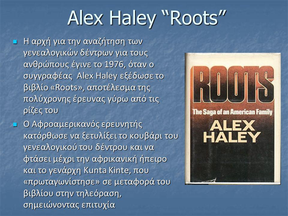 "Alex Haley ""Roots"" Η αρχή για την αναζήτηση των γενεαλογικών δέντρων για τους ανθρώπους έγινε το 1976, όταν ο συγγραφέας Alex Haley εξέδωσε το βιβλίο"