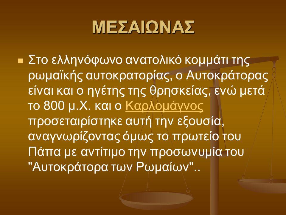 ΜΕΣΑΙΩΝΑΣ Στο ελληνόφωνο ανατολικό κομμάτι της ρωμαϊκής αυτοκρατορίας, ο Αυτοκράτορας είναι και ο ηγέτης της θρησκείας, ενώ μετά το 800 μ.Χ. και ο Καρ