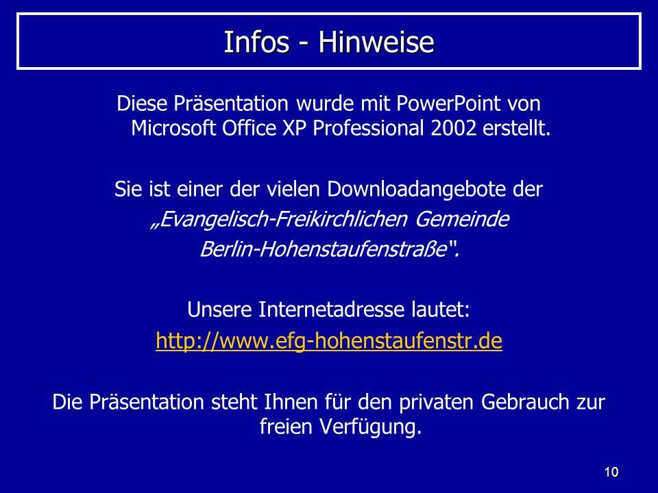 10 Infos - Hinweise Diese Präsentation wurde mit PowerPoint von Microsoft Office XP Professional 2002 erstellt.