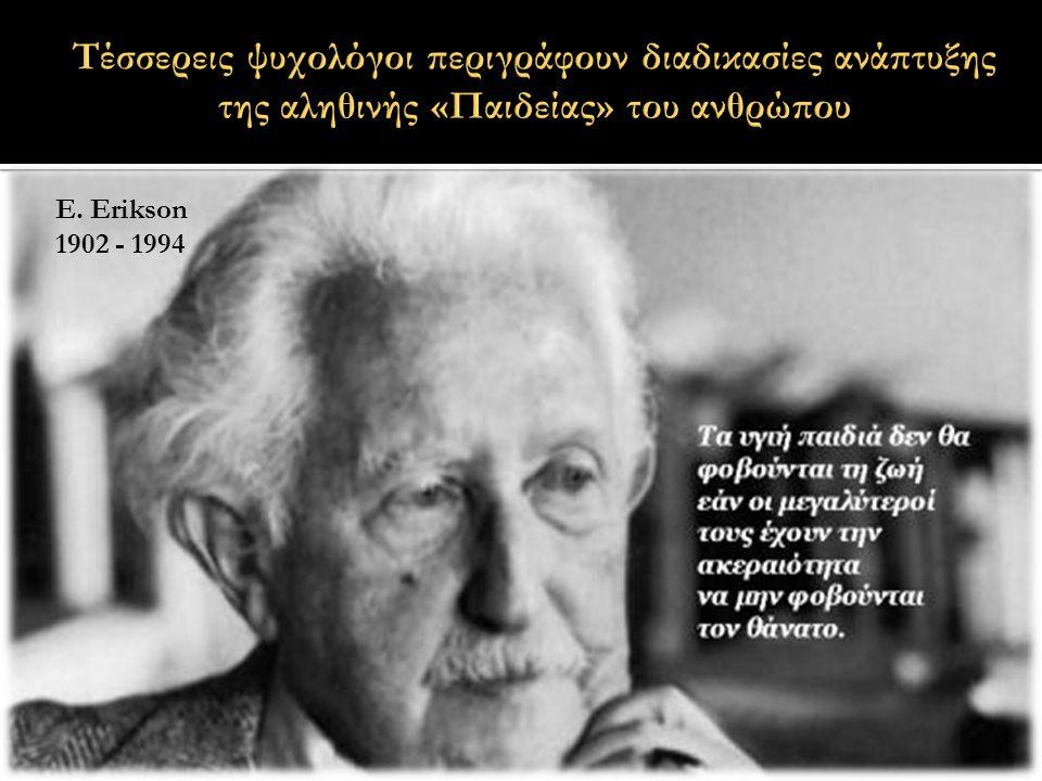 E. Erikson 1902 - 1994