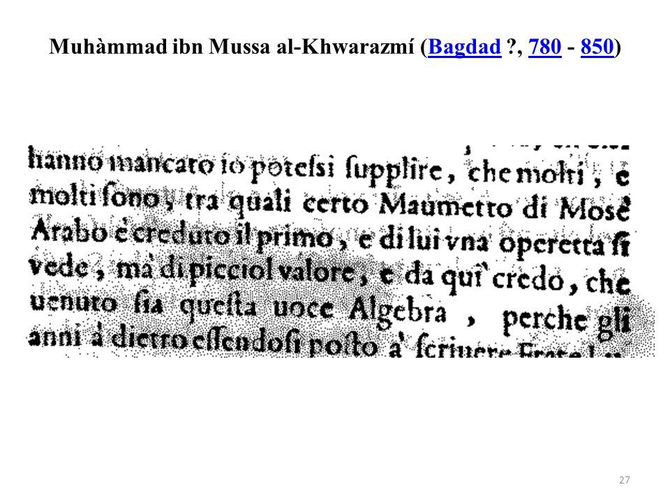 Muhàmmad ibn Mussa al-Khwarazmí (Bagdad ?, 780 - 850) Bagdad780850 27