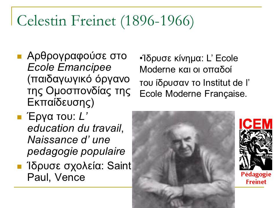 Celestin Freinet (1896-1966) Αρθρογραφούσε στο Ecole Emancipee (παιδαγωγικό όργανο της Ομοσπονδίας της Εκπαίδευσης) Έργα του: L' education du travail,