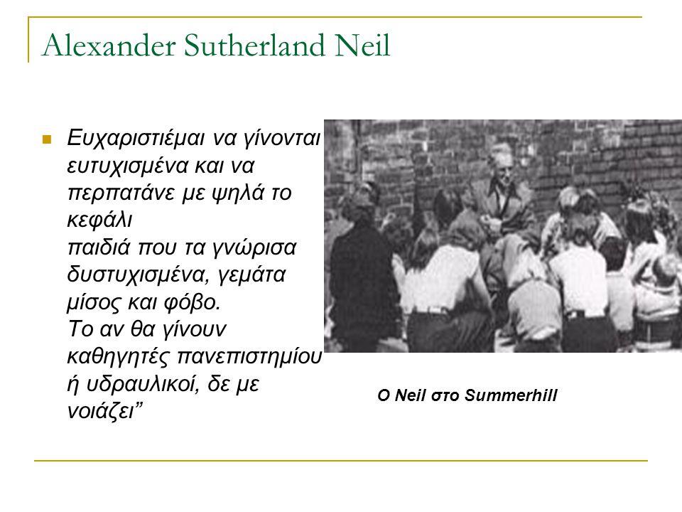Alexander Sutherland Neil Ευχαριστιέμαι να γίνονται ευτυχισμένα και να περπατάνε με ψηλά το κεφάλι παιδιά που τα γνώρισα δυστυχισμένα, γεμάτα μίσος κα