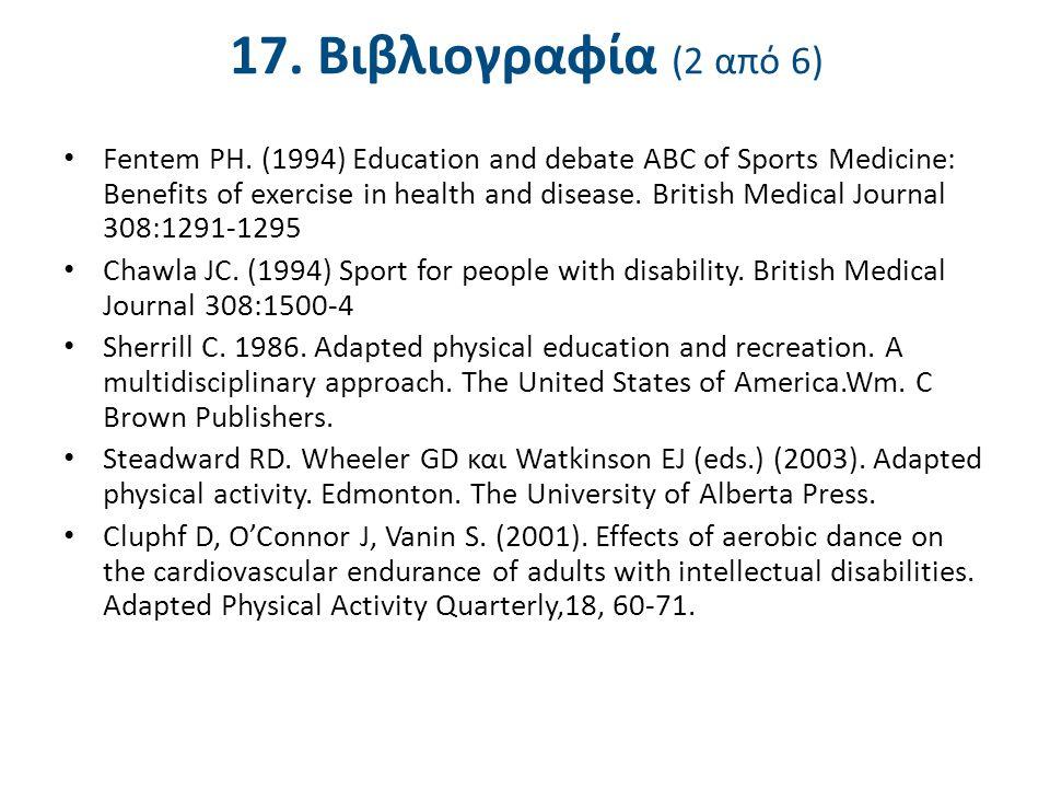 17. Βιβλιογραφία (2 από 6) Fentem PH. (1994) Education and debate ABC of Sports Medicine: Benefits of exercise in health and disease. British Medical