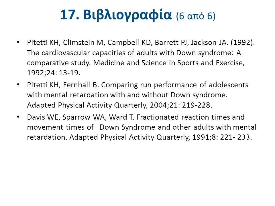 17. Βιβλιογραφία (6 από 6) Pitetti KH, Climstein M, Campbell KD, Barrett PJ, Jackson JA. (1992). The cardiovascular capacities of adults with Down syn