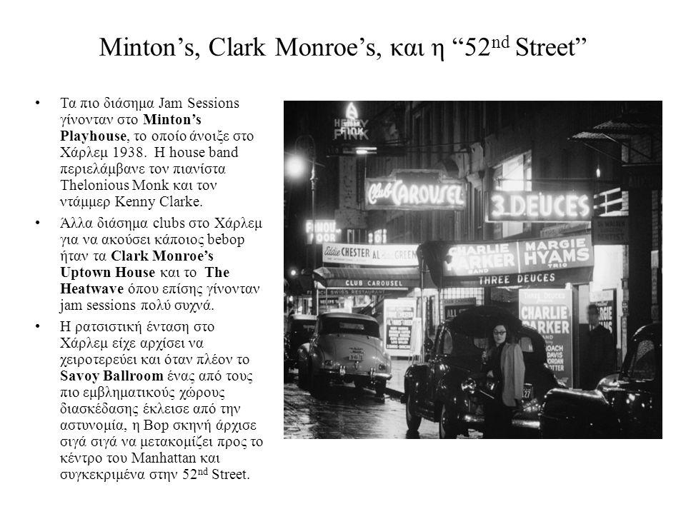 Minton's, Clark Monroe's, και η 52 nd Street Τα πιο διάσημα Jam Sessions γίνονταν στο Minton's Playhouse, το οποίο άνοιξε στο Χάρλεμ 1938.