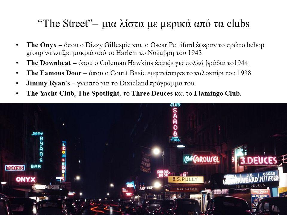 The Street – μια λίστα με μερικά από τα clubs The Onyx – όπου ο Dizzy Gillespie και ο Oscar Pettiford έφεραν το πρώτο bebop group να παίξει μακριά από το Harlem το Νοέμβρη του 1943.