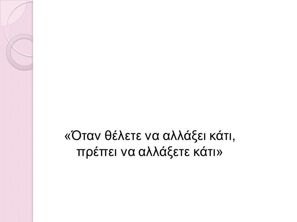 «Όταν θέλετε να αλλάξει κάτι, πρέπει να αλλάξετε κάτι»