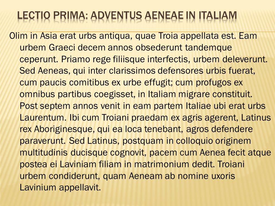 Olim in Asia erat urbs antiqua, quae Troia appellata est.