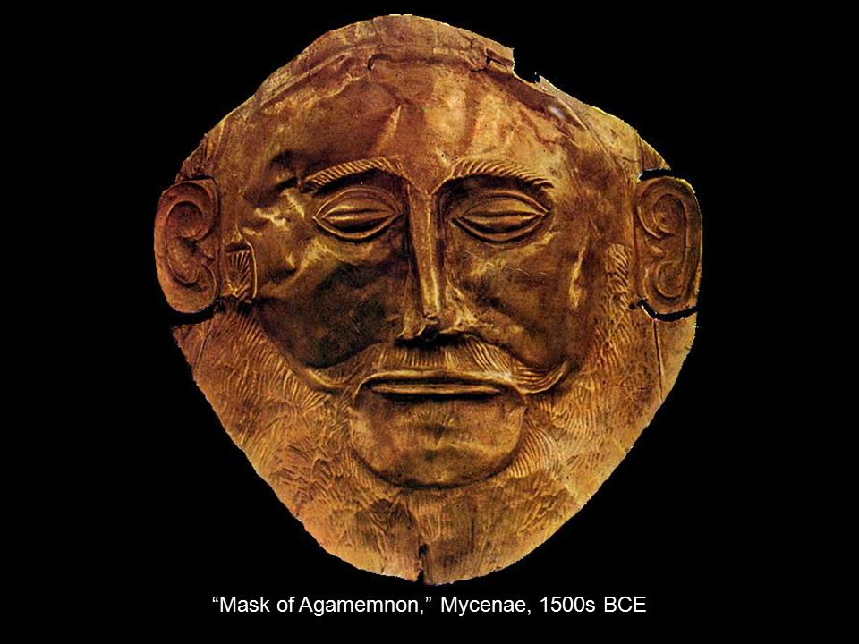 """Mask of Agamemnon,"" Mycenae, 1500s BCE"